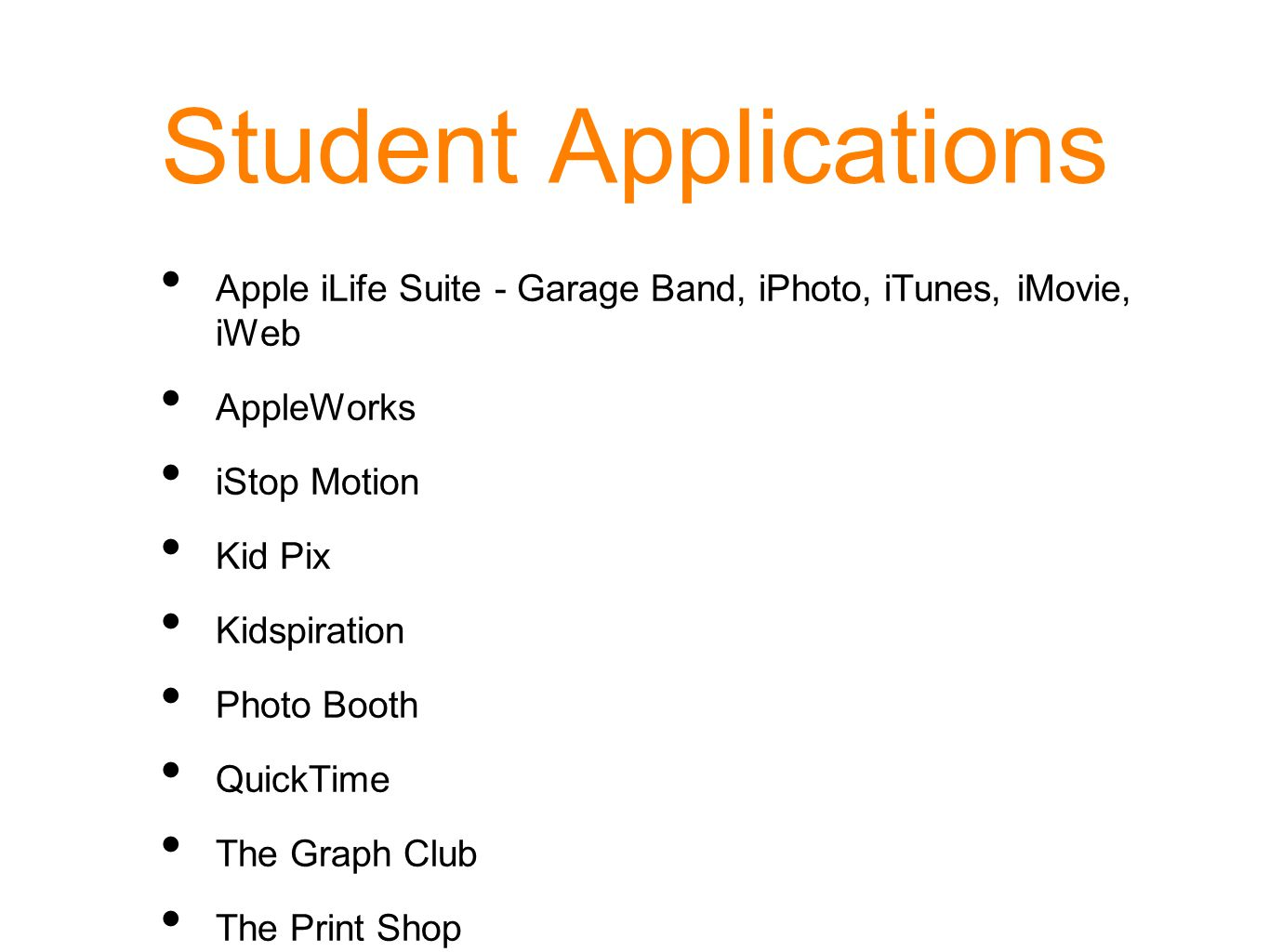 Student Applications Apple iLife Suite - Garage Band, iPhoto, iTunes, iMovie, iWeb. AppleWorks. iStop Motion.