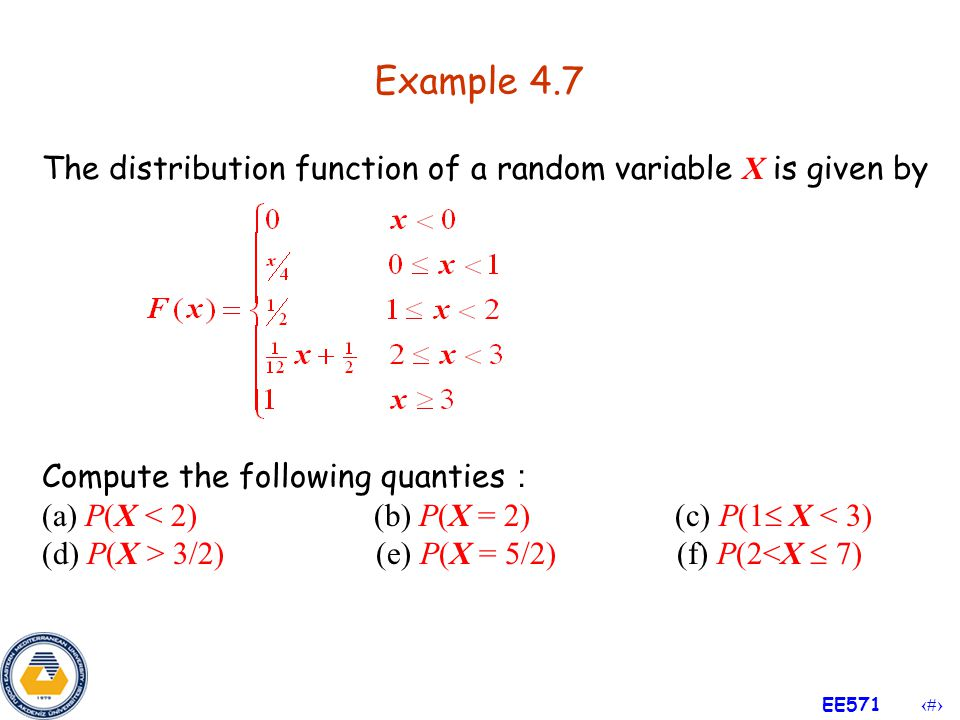 Example 4.7 The distribution function of a random variable X is given by. Compute the following quanties: