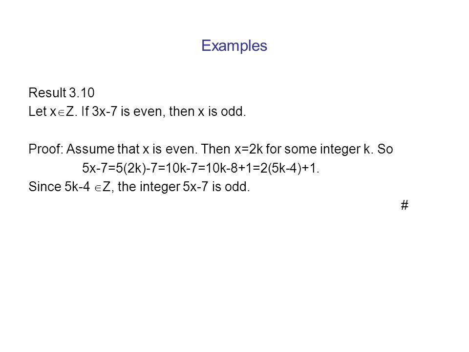 Examples Result 3.10 Let xZ. If 3x-7 is even, then x is odd.