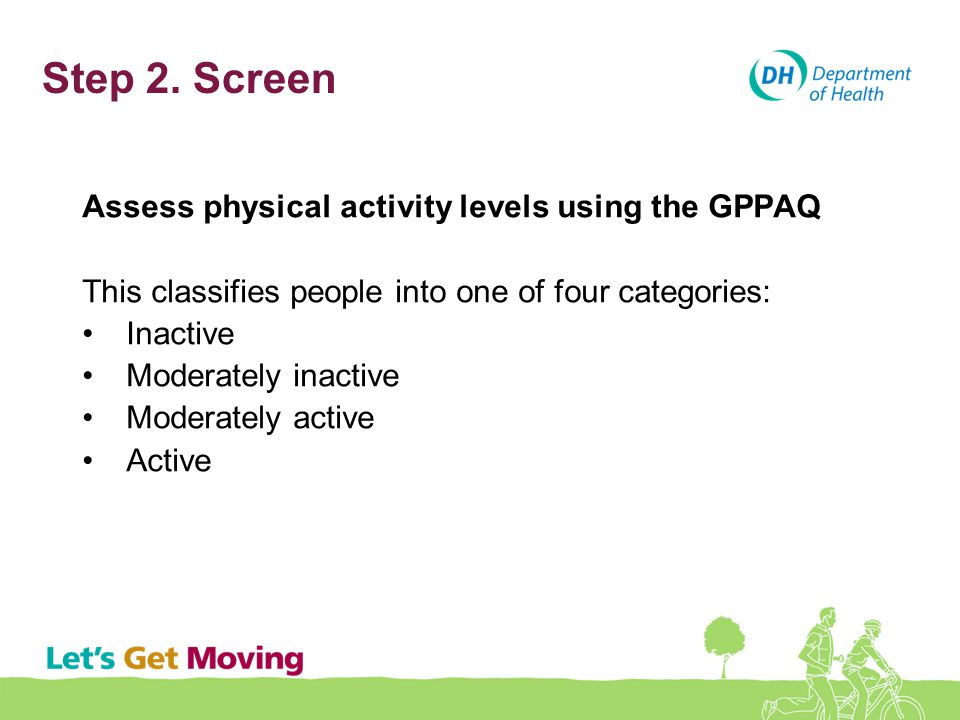 Step 2. Screen Assess physical activity levels using the GPPAQ