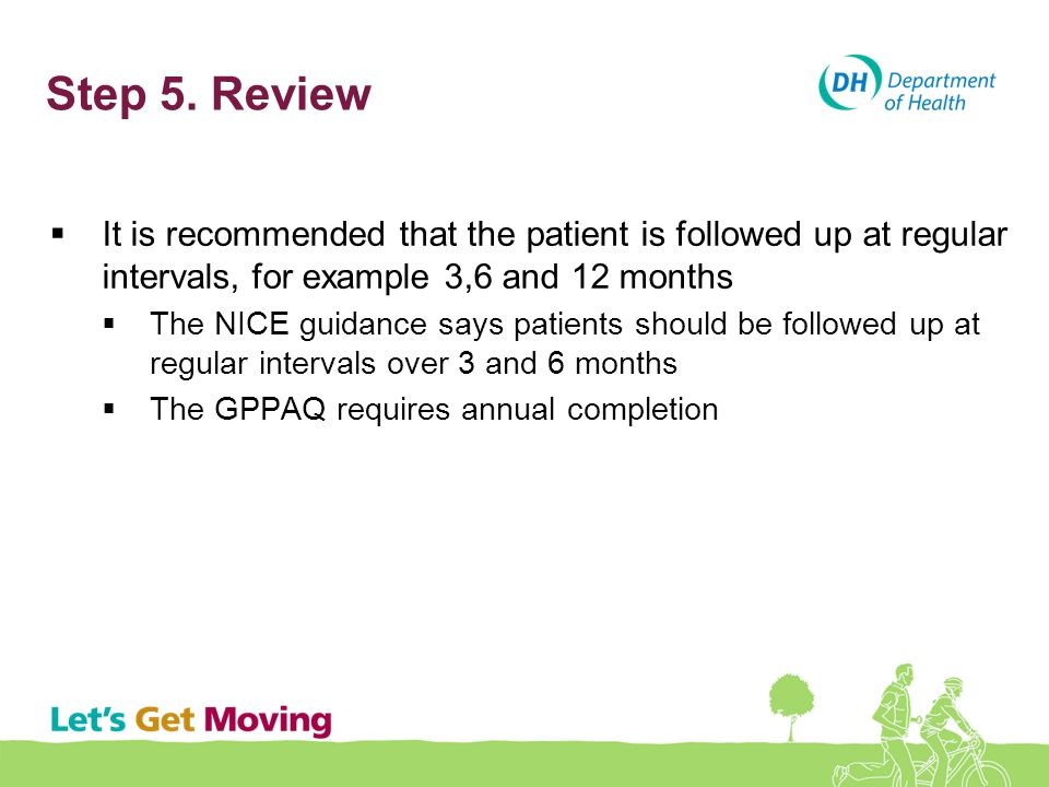 Step 5. Review It is recommended that the patient is followed up at regular intervals, for example 3,6 and 12 months.