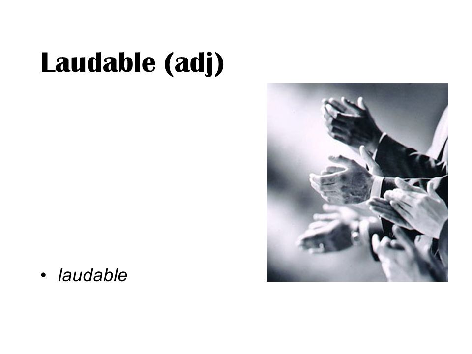 Laudable (adj) laudable