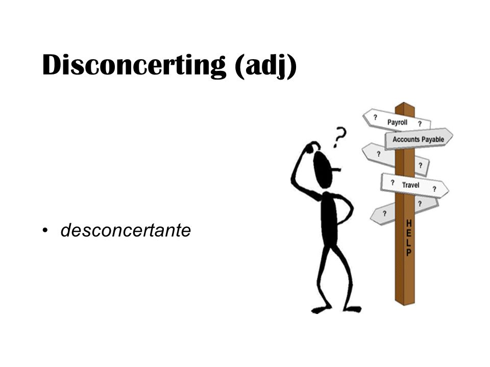 Disconcerting (adj) desconcertante
