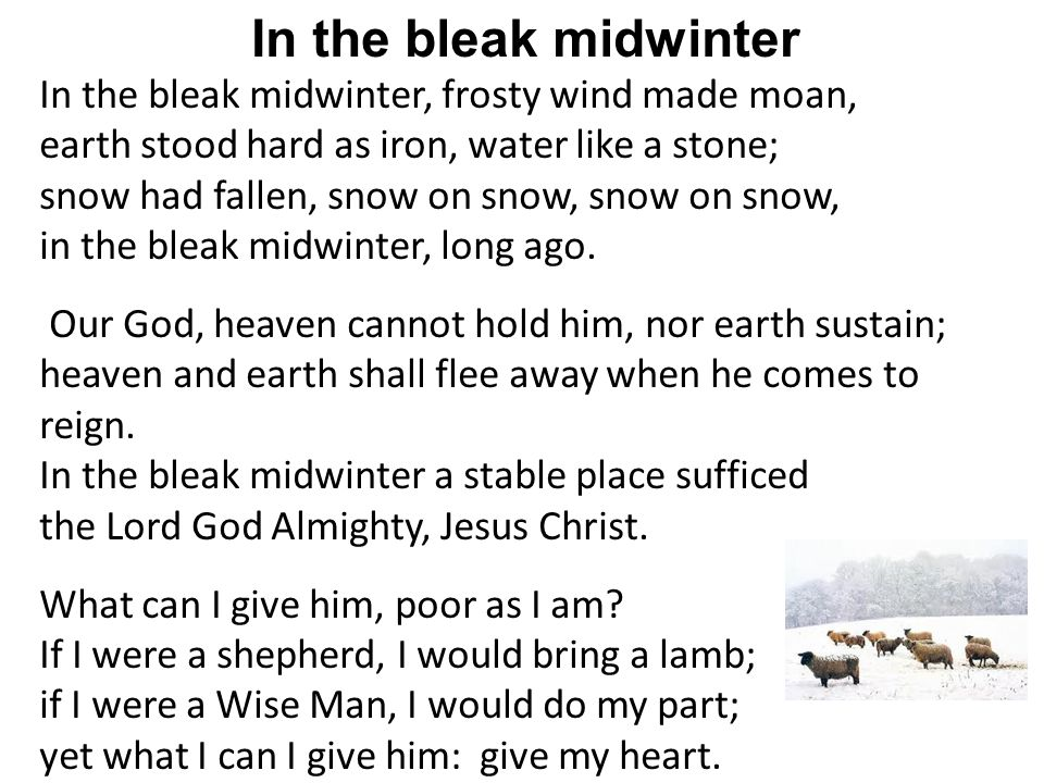In the bleak midwinter In the bleak midwinter, frosty wind made moan,