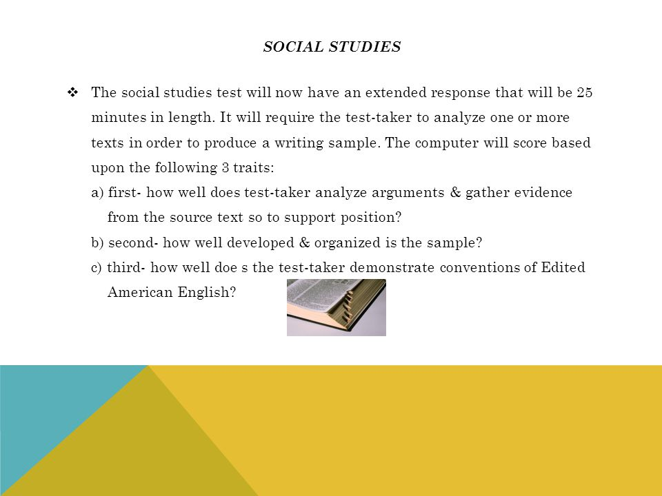 Social studies The social studies test will now have an extended response that will be 25.
