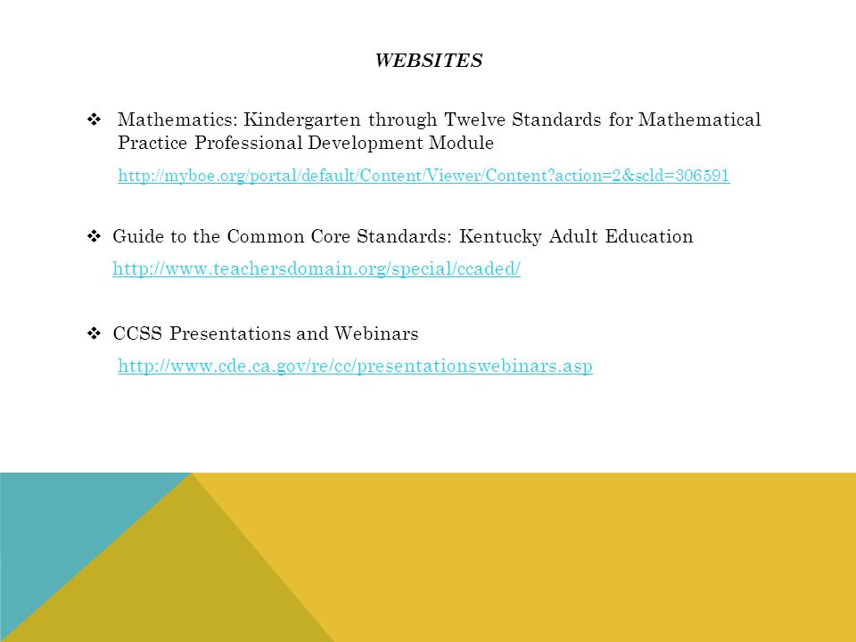 websites Mathematics: Kindergarten through Twelve Standards for Mathematical Practice Professional Development Module.