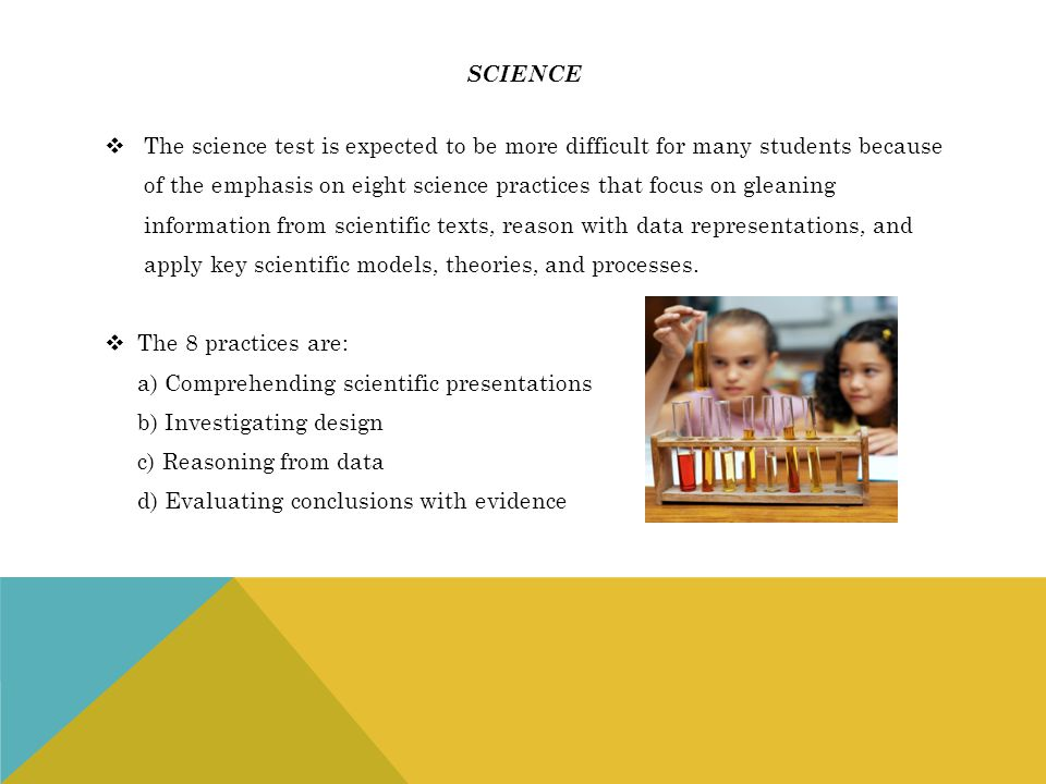 science The science test is expected to be more difficult for many students because.