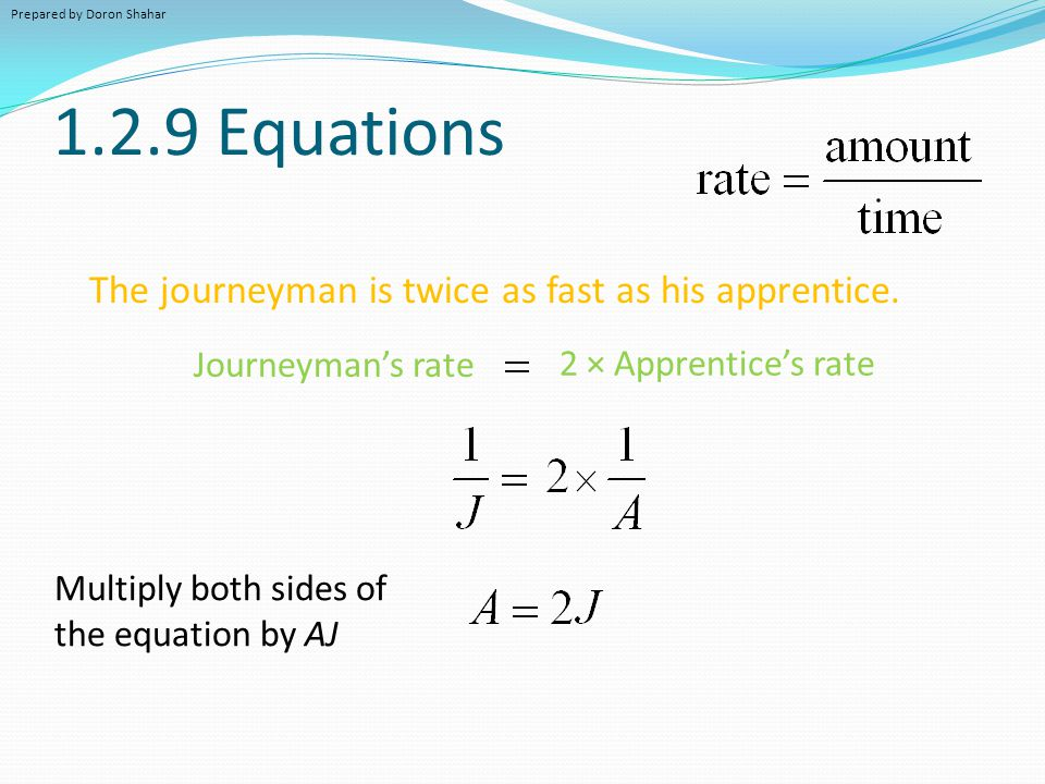 1.2.9 Equations The journeyman is twice as fast as his apprentice.