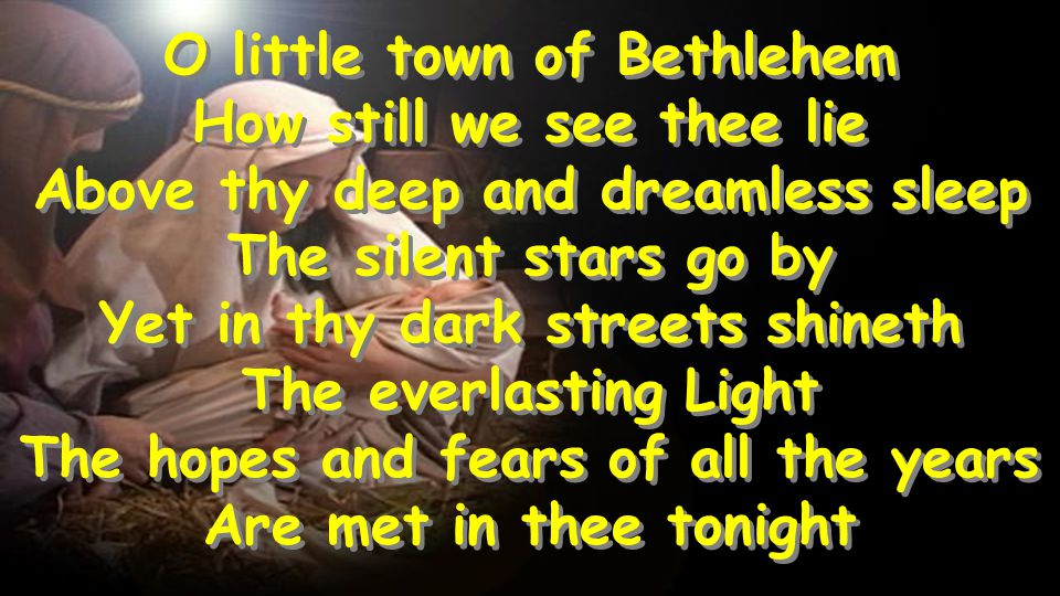 O little town of Bethlehem How still we see thee lie