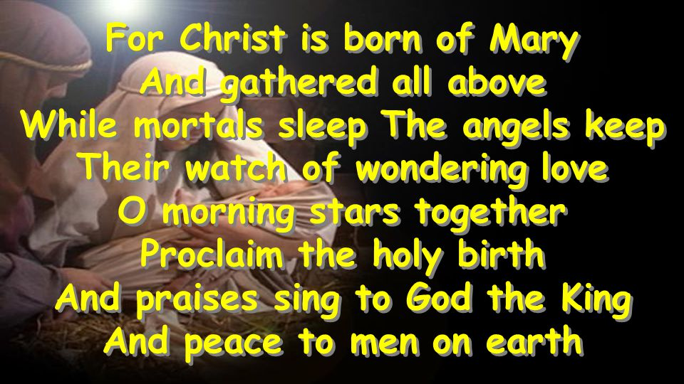 For Christ is born of Mary And gathered all above