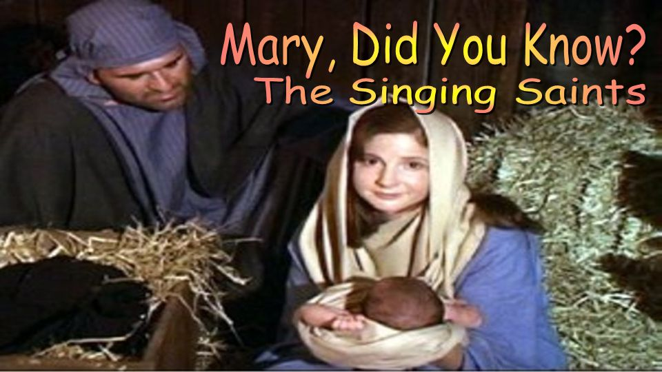 Mary, Did You Know The Singing Saints 5:30 & 10:00 PM