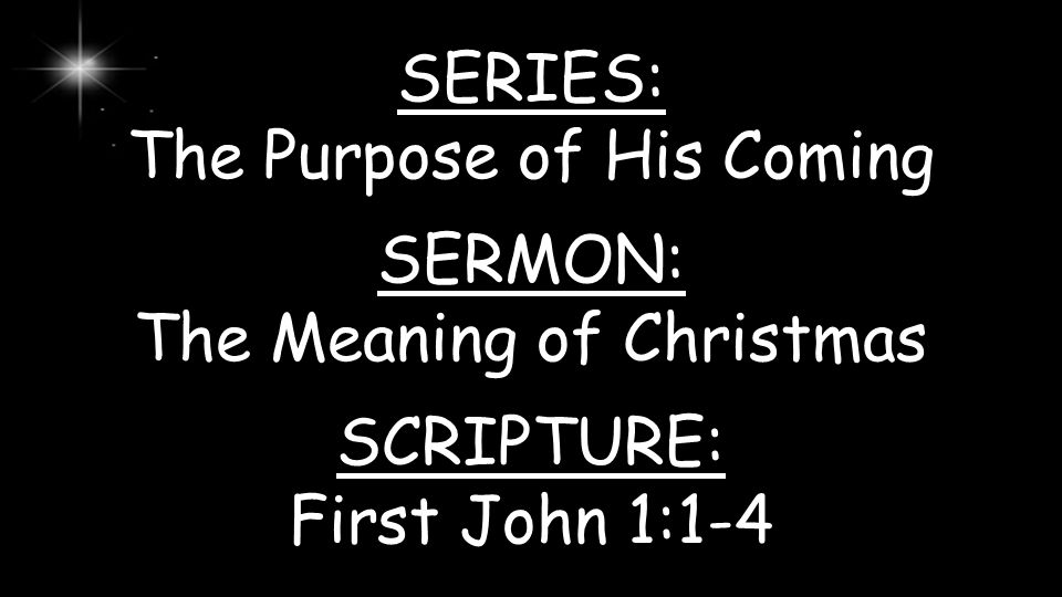 SERIES: The Purpose of His Coming SERMON: The Meaning of Christmas