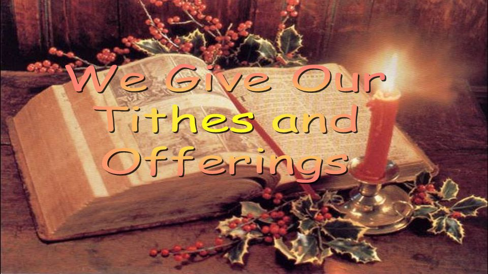 We Give Our Tithes and Offerings