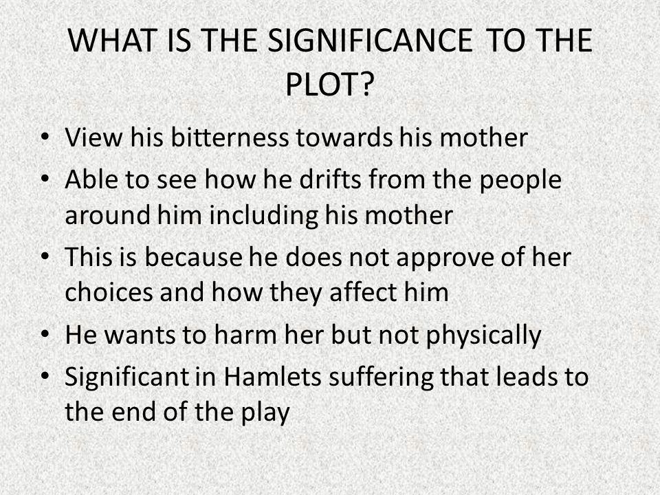 WHAT IS THE SIGNIFICANCE TO THE PLOT