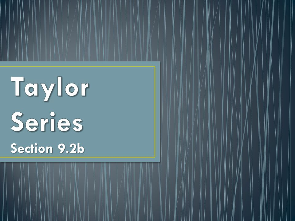 Taylor Series Section 9.2b