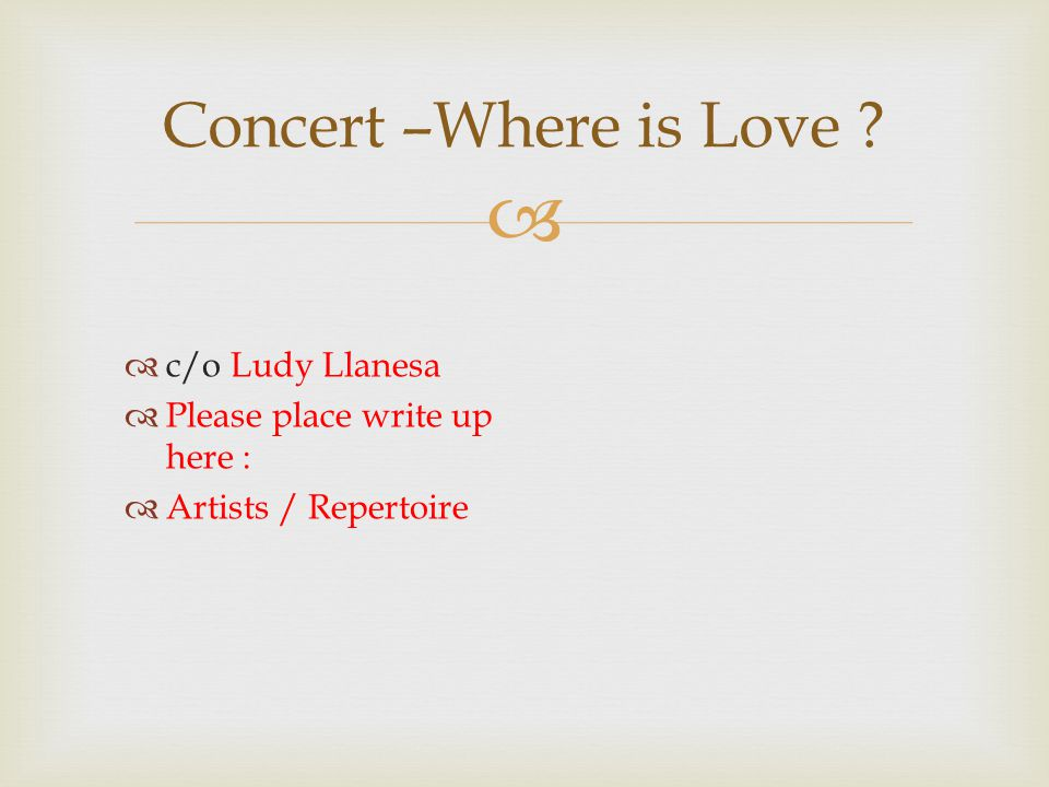 Concert –Where is Love c/o Ludy Llanesa Please place write up here :