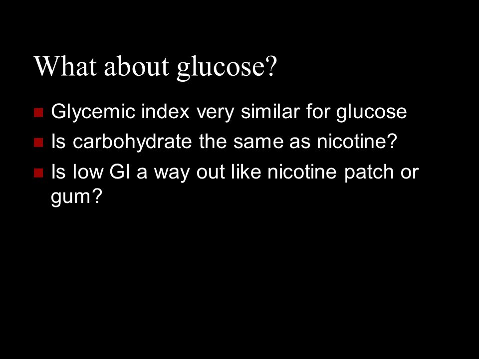 What about glucose Glycemic index very similar for glucose