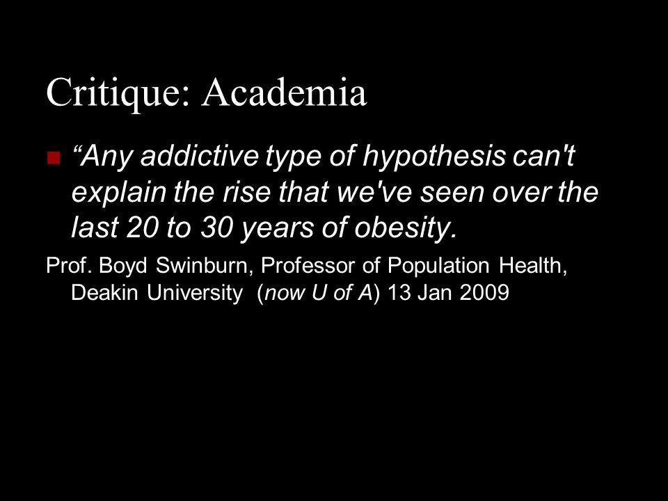 Critique: Academia Any addictive type of hypothesis can t explain the rise that we ve seen over the last 20 to 30 years of obesity.