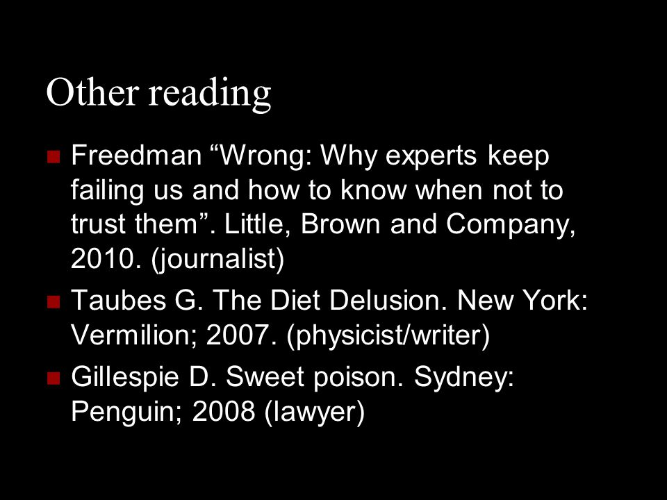 Other reading Freedman Wrong: Why experts keep failing us and how to know when not to trust them . Little, Brown and Company, 2010. (journalist)