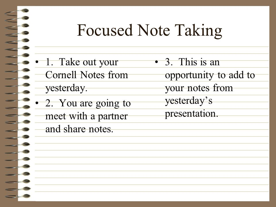 Focused Note Taking 1. Take out your Cornell Notes from yesterday.