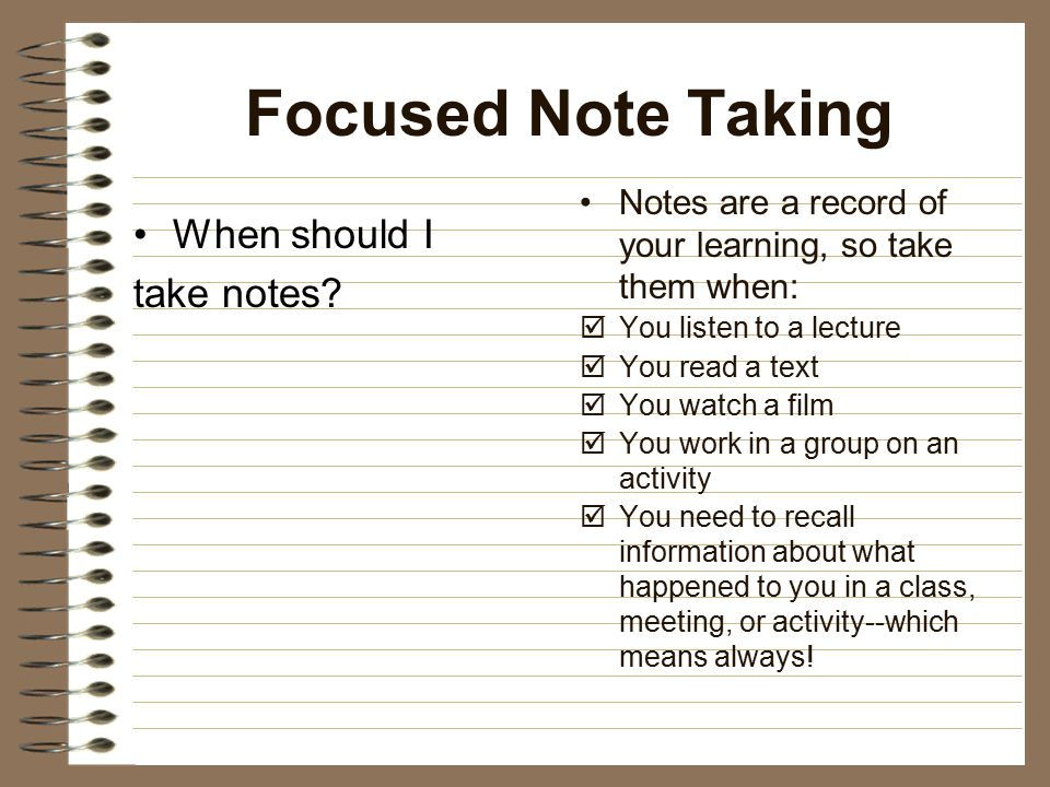 Focused Note Taking When should I take notes