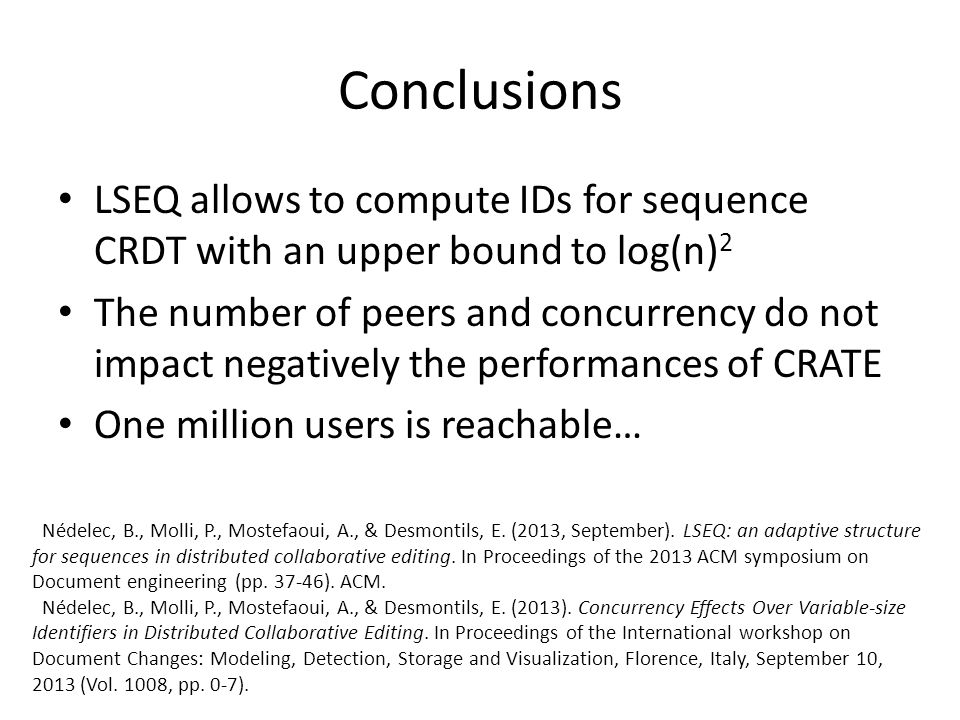 Conclusions LSEQ allows to compute IDs for sequence CRDT with an upper bound to log(n)2.