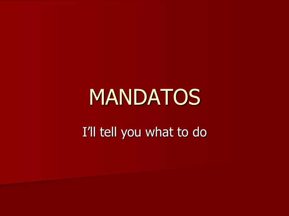 MANDATOS I'll tell you what to do