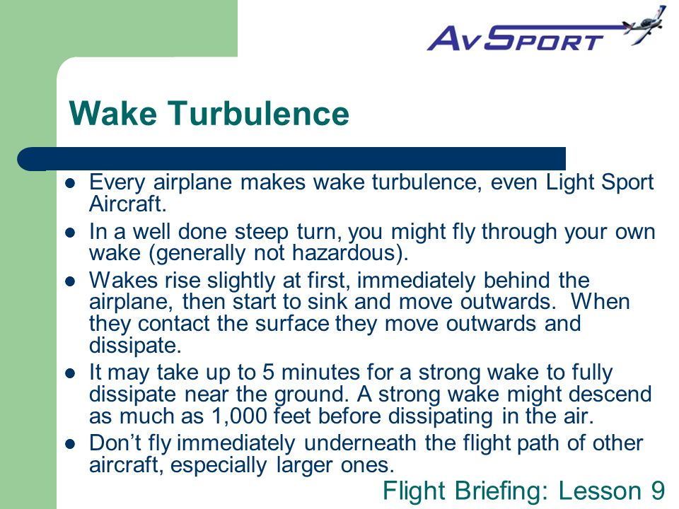 Wake Turbulence Every airplane makes wake turbulence, even Light Sport Aircraft.