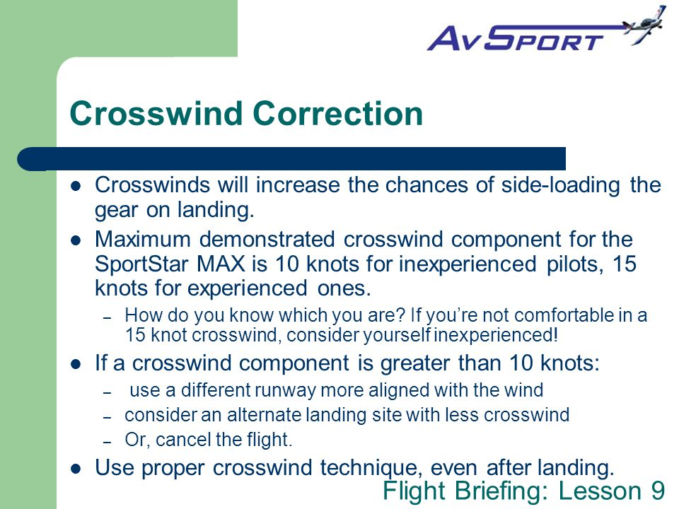 Crosswind Correction Crosswinds will increase the chances of side-loading the gear on landing.