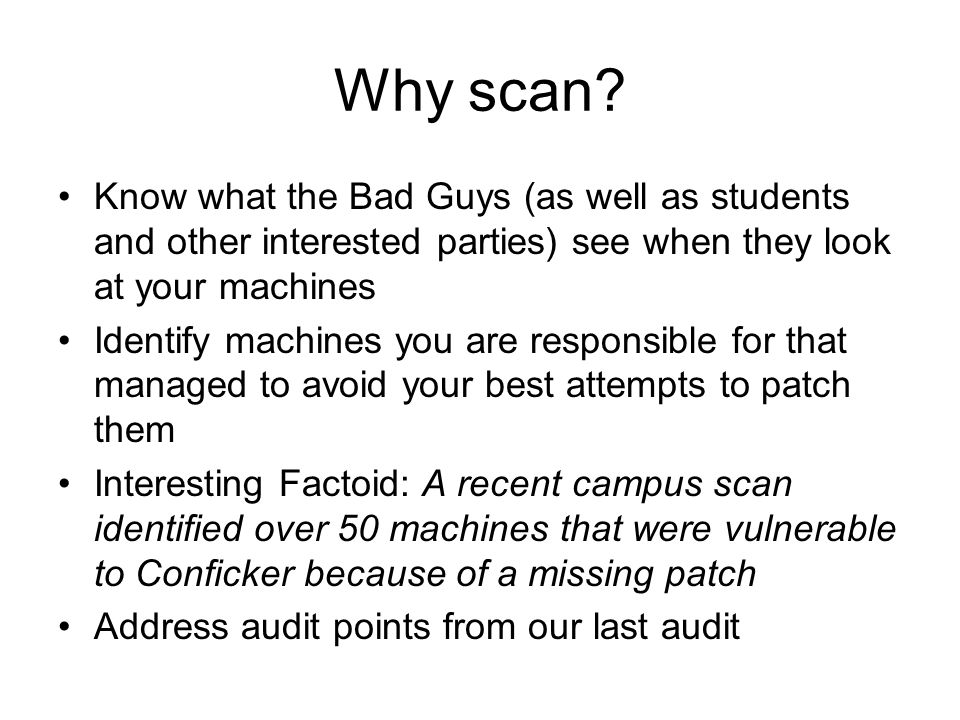 Why scan Know what the Bad Guys (as well as students and other interested parties) see when they look at your machines.
