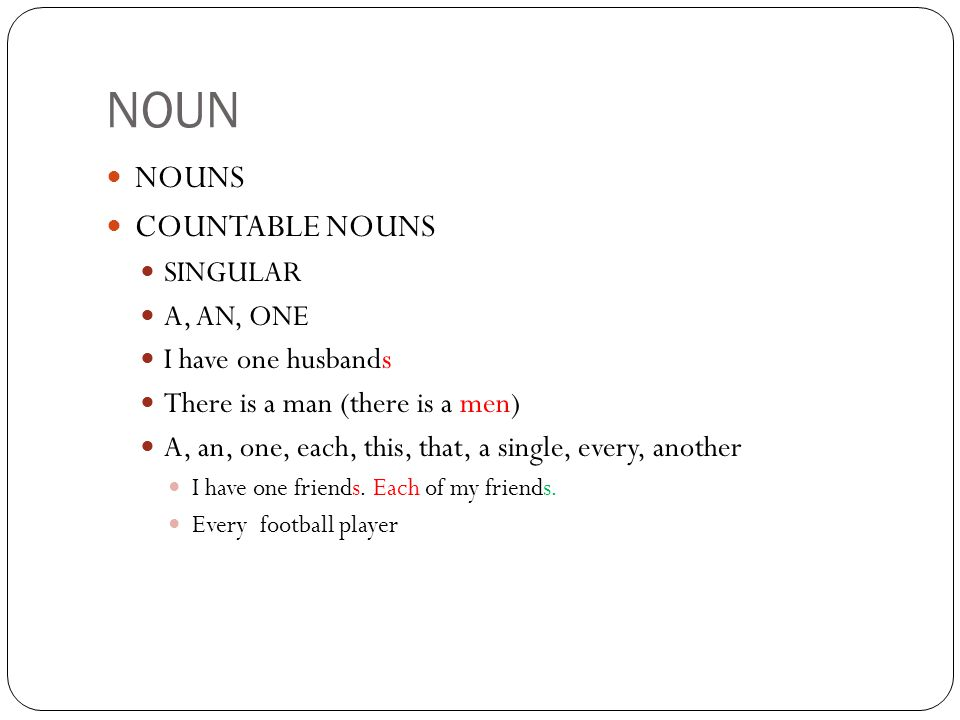 NOUN NOUNS COUNTABLE NOUNS SINGULAR A, AN, ONE I have one husbands
