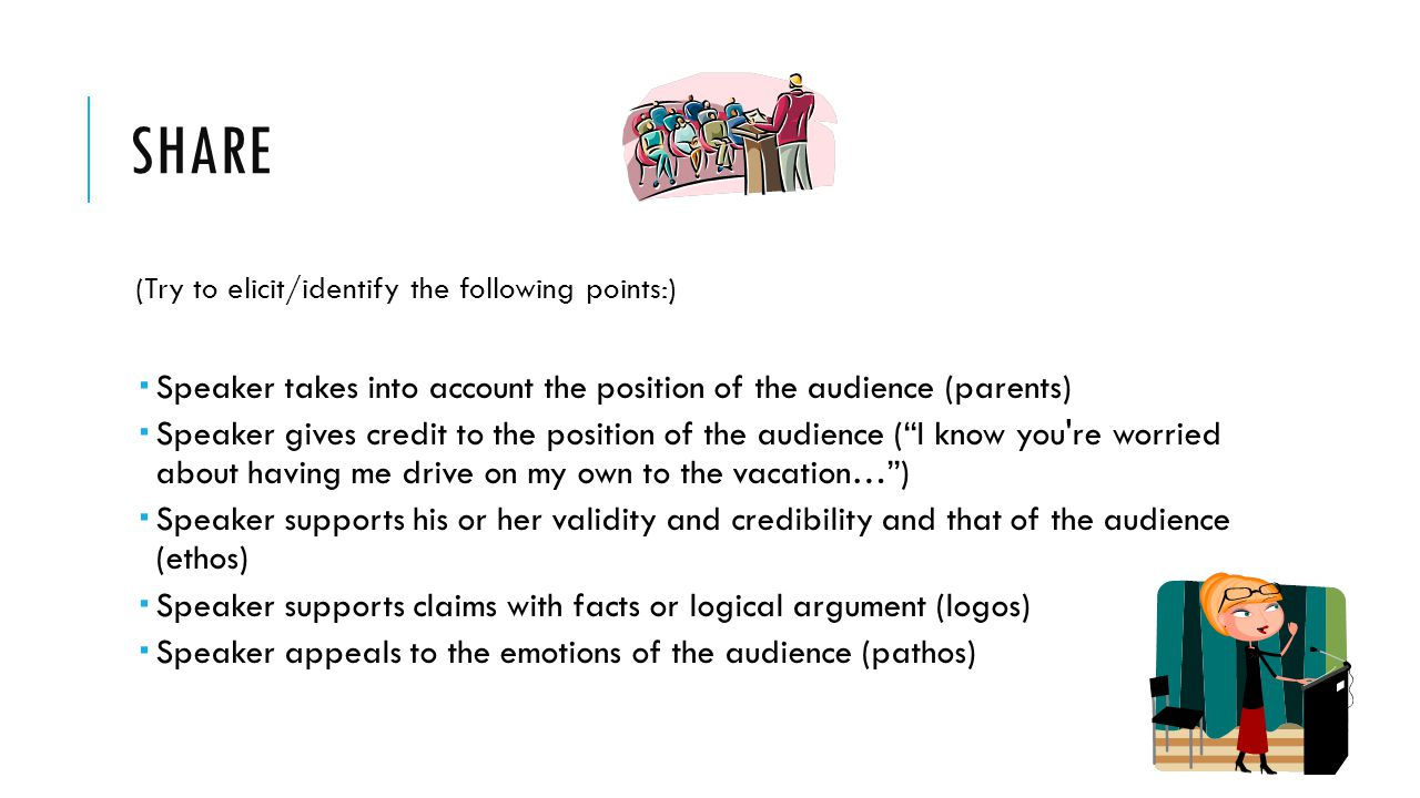 Share (Try to elicit/identify the following points:) Speaker takes into account the position of the audience (parents)