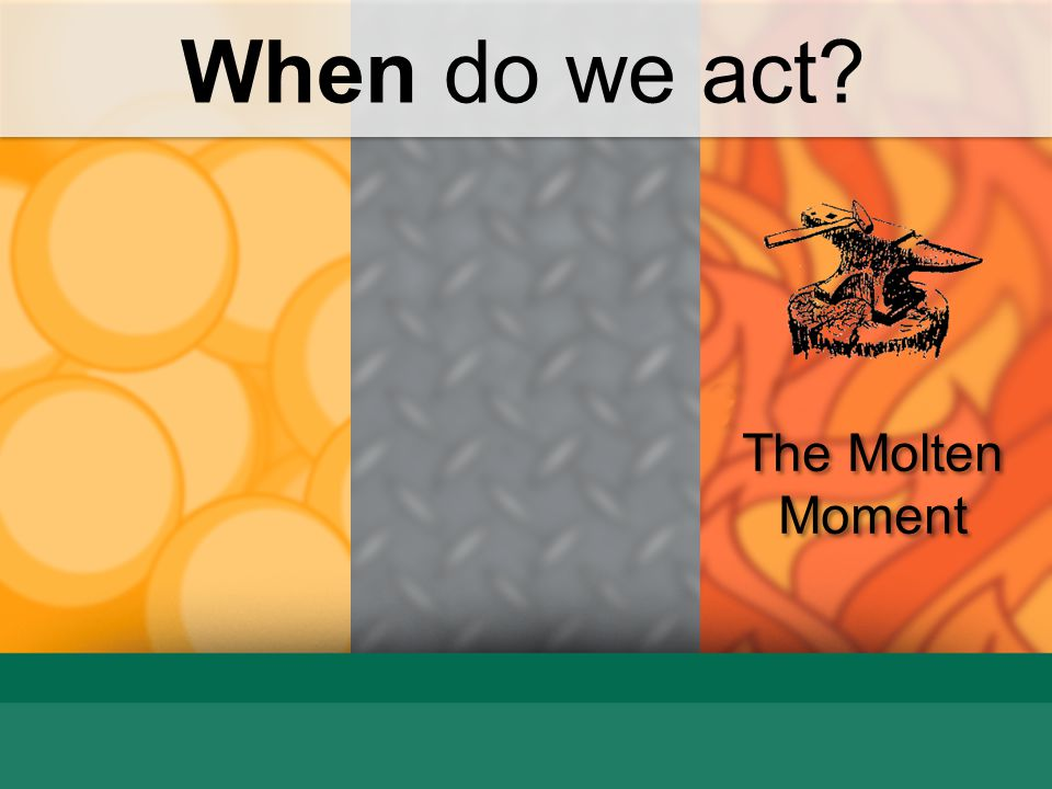 When do we act The Molten Moment