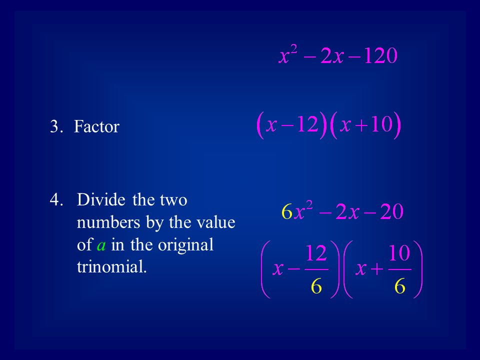 Factor Divide the two numbers by the value of a in the original trinomial.
