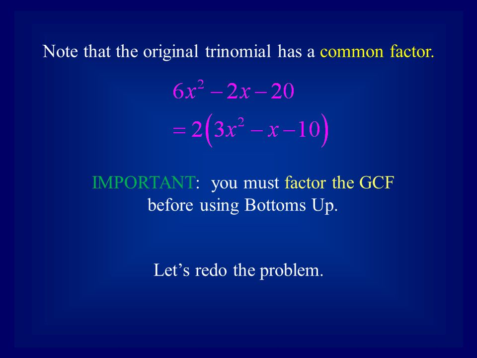 Note that the original trinomial has a common factor.