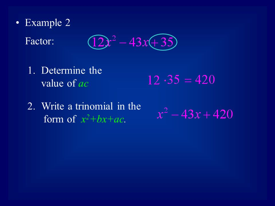 Example 2 Factor: Determine the value of ac Write a trinomial in the form of x2+bx+ac.