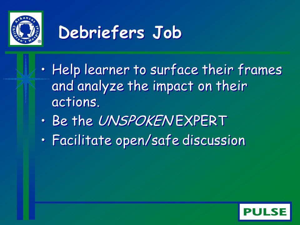 Debriefers Job Help learner to surface their frames and analyze the impact on their actions. Be the UNSPOKEN EXPERT.