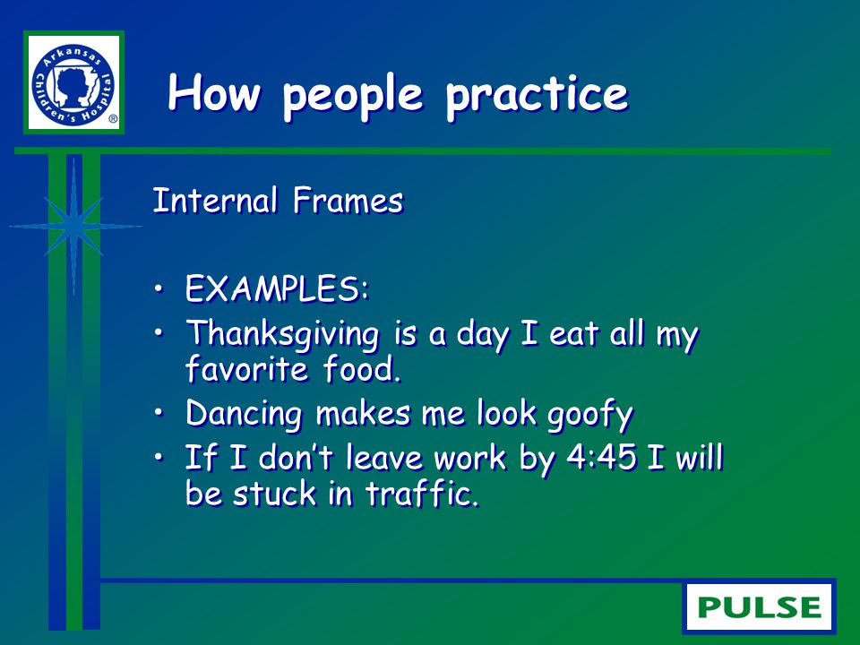 How people practice Internal Frames EXAMPLES: