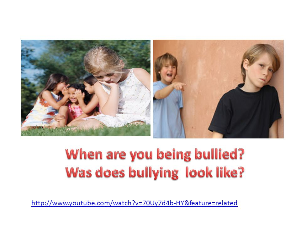 When are you being bullied Was does bullying look like