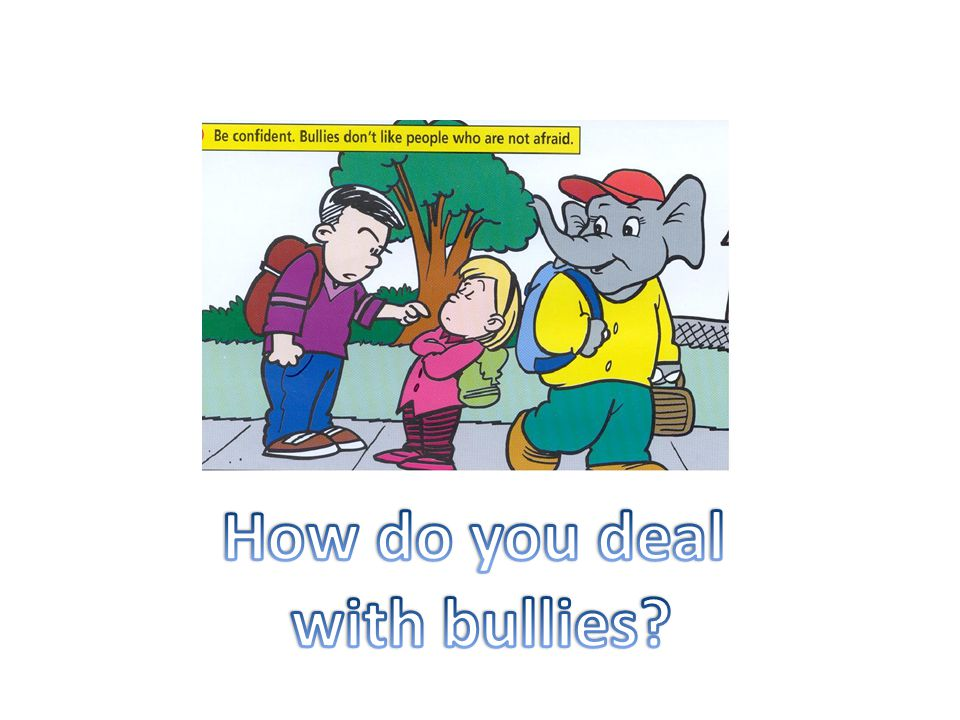 How do you deal with bullies
