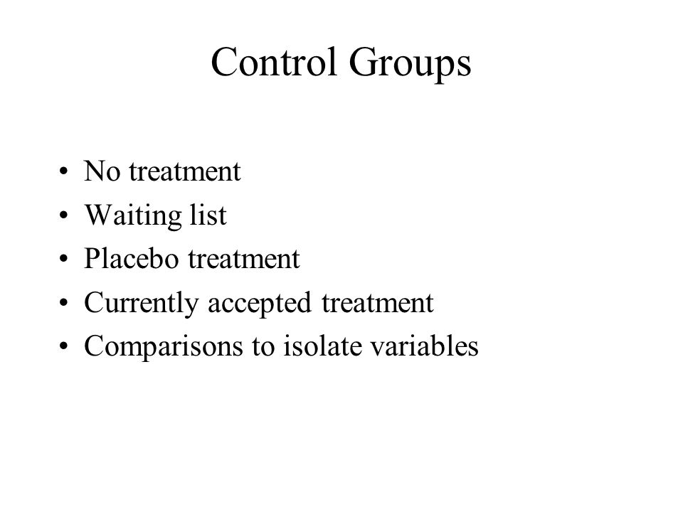 Control Groups No treatment Waiting list Placebo treatment