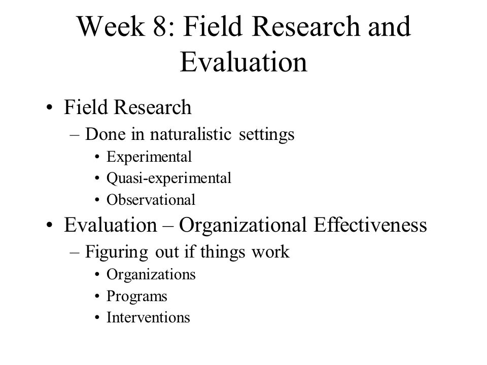 Week 8: Field Research and Evaluation