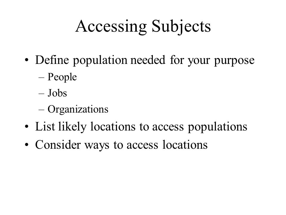 Accessing Subjects Define population needed for your purpose