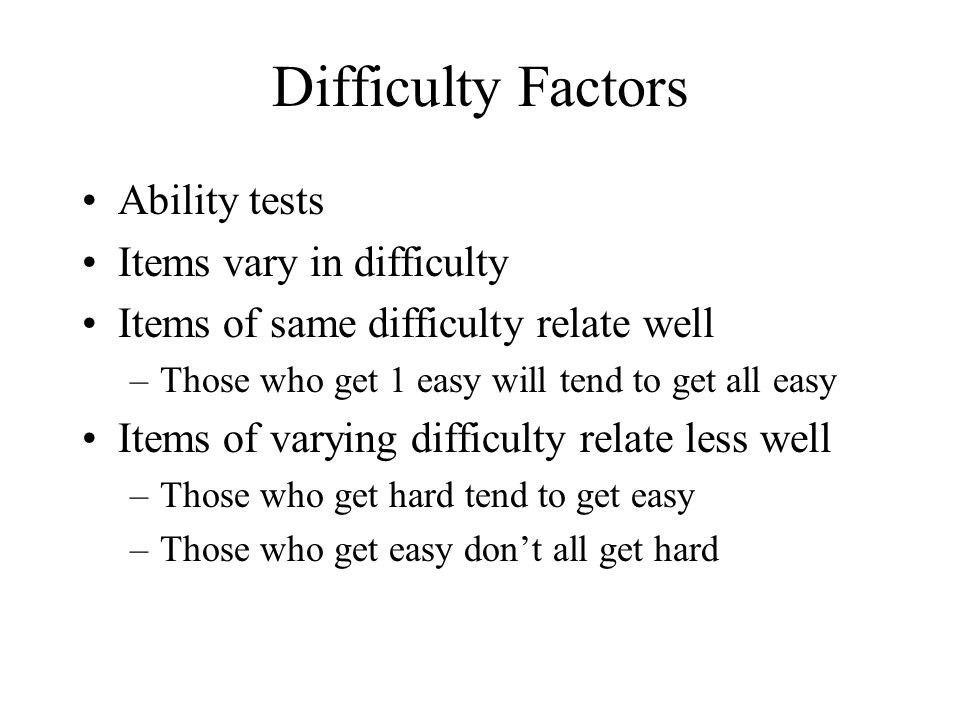 Difficulty Factors Ability tests Items vary in difficulty