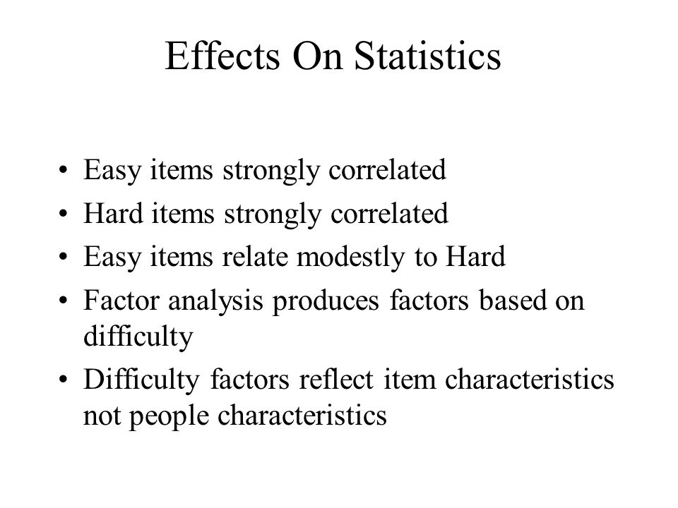 Effects On Statistics Easy items strongly correlated