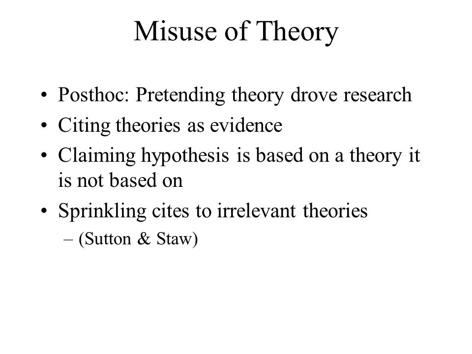 Misuse of Theory Posthoc: Pretending theory drove research