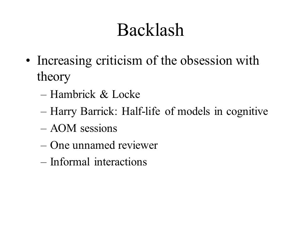 Backlash Increasing criticism of the obsession with theory