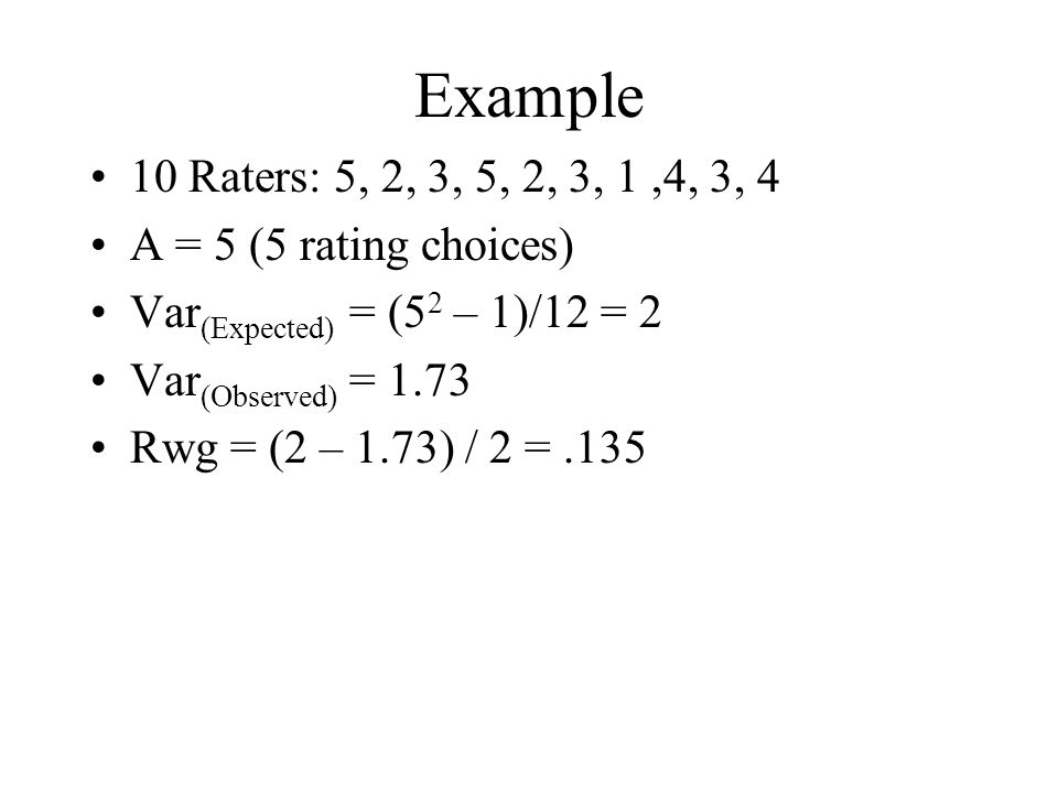 Example 10 Raters: 5, 2, 3, 5, 2, 3, 1 ,4, 3, 4. A = 5 (5 rating choices) Var(Expected) = (52 – 1)/12 = 2.