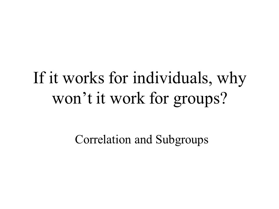 If it works for individuals, why won't it work for groups