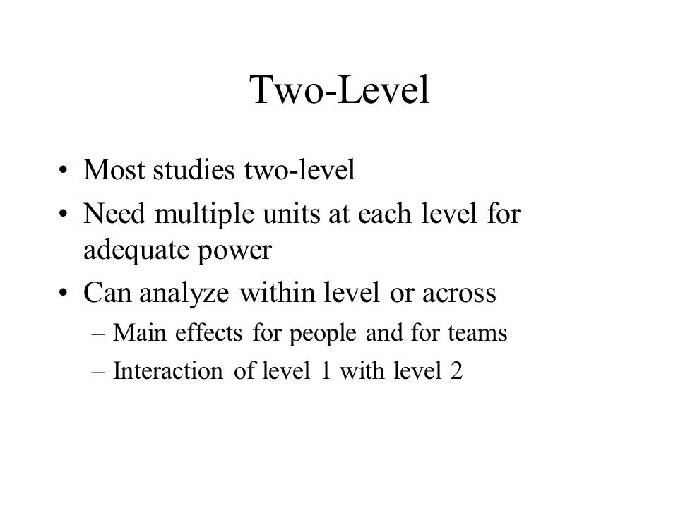 Two-Level Most studies two-level